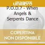 When angels and...serpents dance cd musicale di P.o.d.