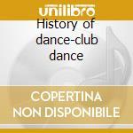 History of dance-club dance cd musicale di Artisti Vari