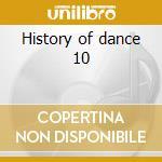History of dance 10 cd musicale di Artisti Vari