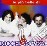 Ricchi E Poveri - Le Piu' Belle cd musicale di RICCHI E POVERI