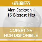 16 biggest hits cd musicale di Alan Jackson