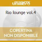 Rio lounge vol.4 cd musicale di Artisti Vari
