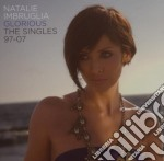 Natalie Imbruglia - Glorious - The Singles 97 To 07 cd musicale di Natalie Imbruglia