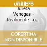 Julieta Venegas - Realmente Lo Mejor cd musicale di VENEGAS JULIETA