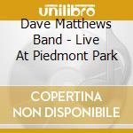 LIVE AT PIEDMONT PARK - 2CD + BONUS cd musicale di DAVE MATTHEWS BAND