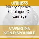 Misery Speaks - Catalogue Of Carnage cd musicale di Speaks Misery