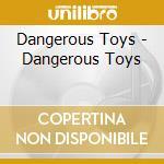 Dangerous Toys - Dangerous Toys cd musicale di Toys Dangerous