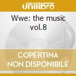 Wwe: the music vol.8 cd musicale di Artisti Vari