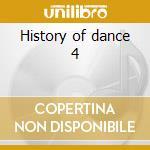 History of dance 4 cd musicale di Artisti Vari
