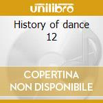History of dance 12 cd musicale di Artisti Vari