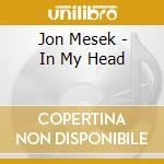 Jon Mesek - In My Head cd musicale di Jon Mesek