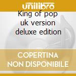 King of pop uk version deluxe edition cd musicale di Michael Jackson