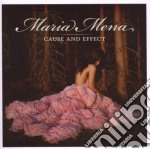 Maria Mena - Cause And Effect cd musicale di Maria Mena