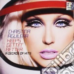 Christina Aguilera - Keeps Gettin' Better. A Decade Of Hits cd musicale di Christina Aguilera