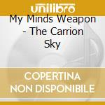My Minds Weapon - The Carrion Sky cd musicale di MY MINDS WEAPON
