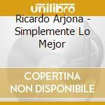 Simplemente lo mejor cd musicale di Ricardo Arjona