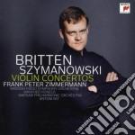 Szymanowski / Britten - Concerti Per Violino - Frank Peter Zimmermann cd musicale di Britten Szymanowski