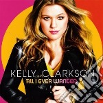 ALL I EVER WANTED  ( CD + DVD) cd musicale di Kelly Clarkson