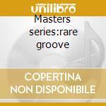 Masters series:rare groove cd musicale di Artisti Vari