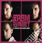 Aram Quartet - Il Pericolo Di Essere Liberi cd musicale di Quartet Aeam
