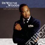 Dewayne Woods - My Life's Lyric cd musicale di Dewayne Woods