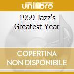 1959 JAZZ'S GREATEST YEAR                 cd musicale di ARTISTI VARI