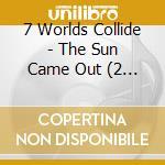 Sun came out cd musicale di Seven world collide