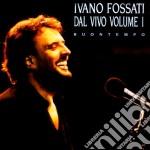 Ivano Fossati - Buontempo - Concerto Vol.1 cd musicale di Ivano Fossati