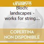 Bloch: landscapes - works for string qua cd musicale di Quartet Galatea