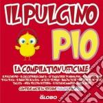Il pulcino pio - la compilation ufficiale cd musicale di Artisti Vari