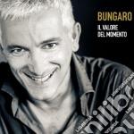 Bungaro - Il Valore Del Momento cd musicale di Bungaro