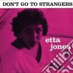 Etta Jones - Don't Go To Stranger's cd musicale di Etta Jones