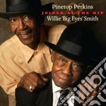 Pinetop Perkins / Big Eyes Willie Smith - Joined At The Hip cd musicale di Pinetop Perkins