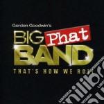 Gordon Goodwin's Big Phat Band - That's How We Roll cd musicale di Big Goodwin gordon