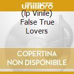 (LP VINILE) FALSE TRUE LOVERS                         lp vinile di Shirley Collins