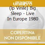(LP VINILE) BIG SLEEP - LIVE IN EUROPE 1980           lp vinile di Ones Only