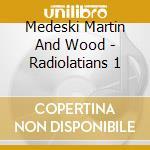 Medeski Martin And Wood - Radiolatians 1 cd musicale di Medeski martin & wood