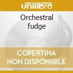 Orchestral fudge cd musicale di Fudge Vanilla