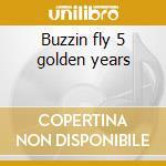 Buzzin fly 5 golden years cd musicale di Artisti Vari