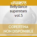 Bellydance superstars vol.5 cd musicale di Artisti Vari