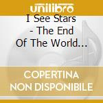 I See Stars - The End Of The World Party cd musicale di I see stars