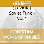 (LP VINILE) SOVIET FUNK - VOL.1                       lp vinile di Artisti Vari