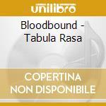 Bloodbound - Tabula Rasa cd musicale di BLOODBOUND