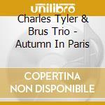Charles Tyler & Brus Trio - Autumn In Paris cd musicale di Charles tyler & brus