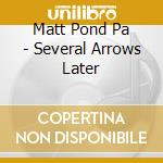 Several arrows later cd musicale di Matt Pond