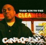 Consequence - Take 'em To The Cleaners cd musicale di CONSEQUENCE