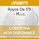 Royce Da 5'9 - M.i.c. cd musicale di ROYCE DA 5'9