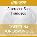 AFTERDARK SAN FRANCISCO cd musicale di ARTISTI VARI