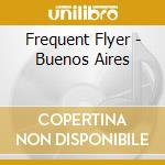 FREQUENT FLYER - BUENOS AIRES cd musicale di ARTISTI VARI