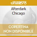 AFTERDARK CHICAGO cd musicale di ARTISTI VARI